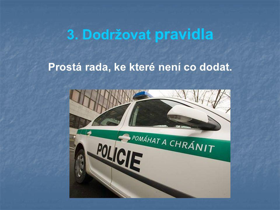 3. Dodržovat pravidla Prostá rada, ke které není co dodat.