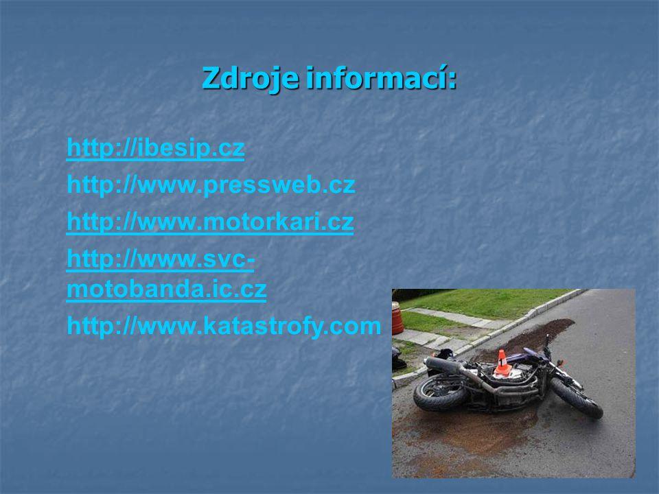 Zdroje informací: http://ibesip.cz http://www.pressweb.cz http://www.motorkari.cz http://www.svc- motobanda.ic.cz http://www.katastrofy.com