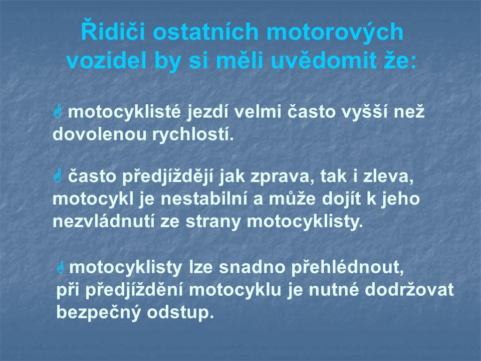 Řidiči ostatních motorových vozidel by si měli uvědomit že:  motocyklisté jezdí velmi často vyšší než dovolenou rychlostí.