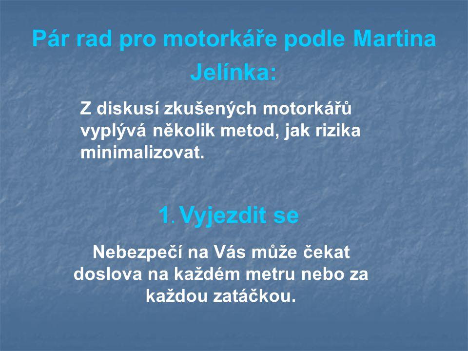 Pár rad pro motorkáře podle Martina Jelínka: Nebezpečí na Vás může čekat doslova na každém metru nebo za každou zatáčkou.