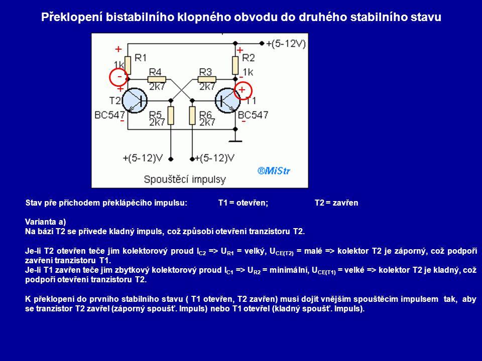 Překlopení bistabilního klopného obvodu do druhého stabilního stavu Stav pře příchodem překlápěcího impulsu:T1 = otevřen;T2 = zavřen Varianta a) Na bá