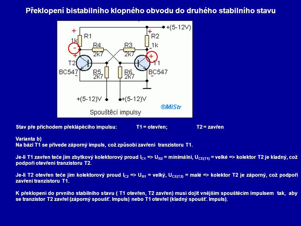 Překlopení bistabilního klopného obvodu do druhého stabilního stavu Stav pře příchodem překlápěcího impulsu:T1 = otevřen;T2 = zavřen Varianta b) Na bá