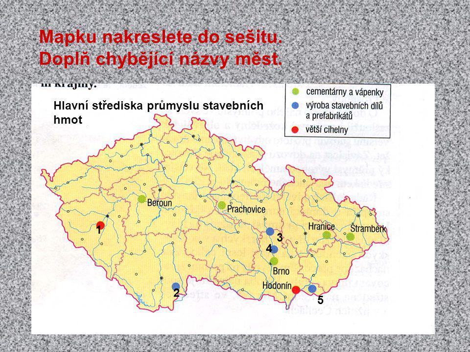 Mapku nakreslete do sešitu. Doplň chybějící názvy měst. Hlavní střediska průmyslu stavebních hmot 1 2 3 4 5