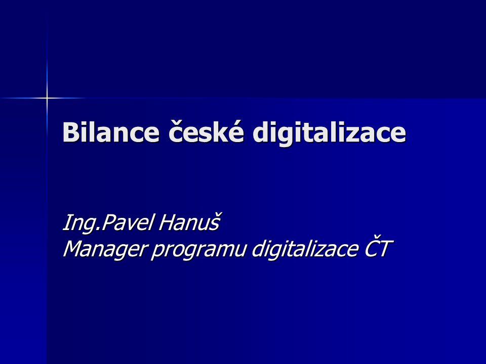 Bilance české digitalizace Ing.Pavel Hanuš Manager programu digitalizace ČT