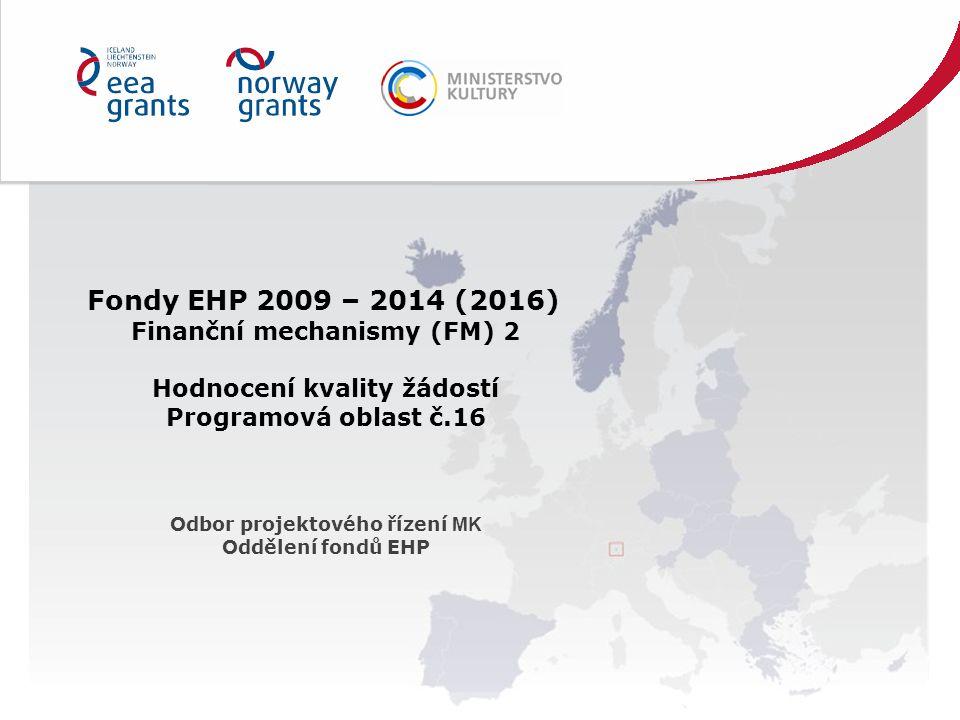 Fondy EHP 2009 – 2014 (2016) Finanční mechanismy (FM) 2 Hodnocení kvality žádostí Programová oblast č.16 Odbor projektového řízení MK Oddělení fondů EHP