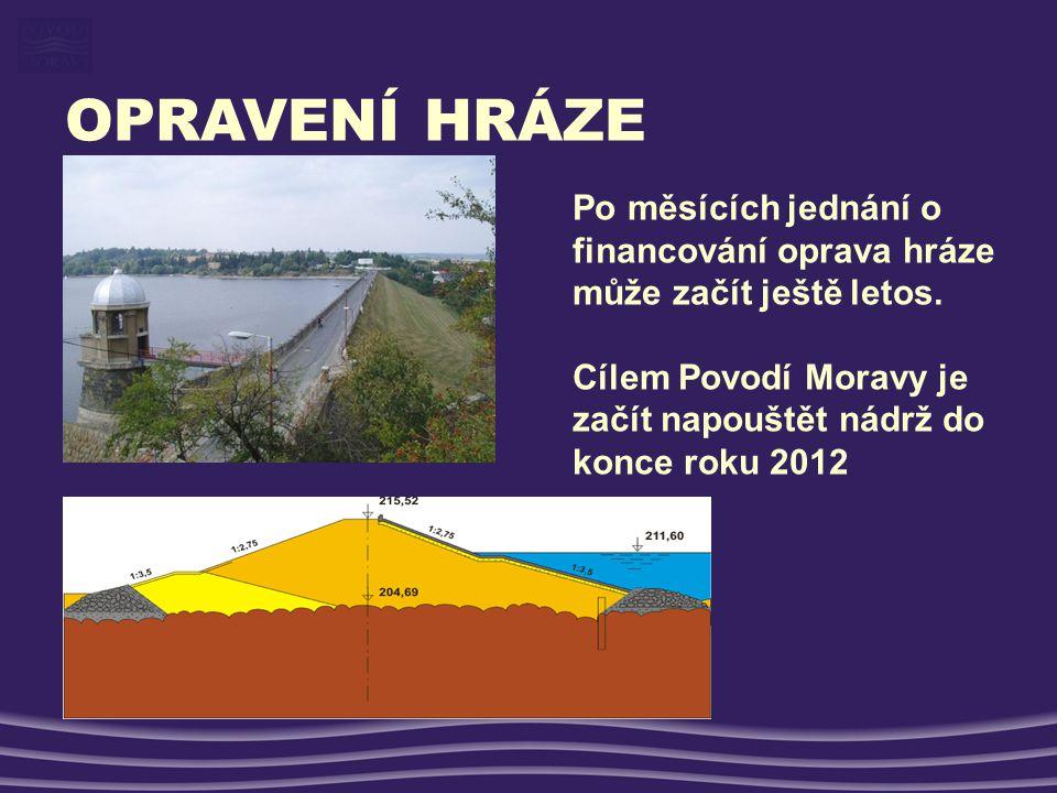 OPRAVENÍ HRÁZE Po měsících jednání o financování oprava hráze může začít ještě letos. Cílem Povodí Moravy je začít napouštět nádrž do konce roku 2012