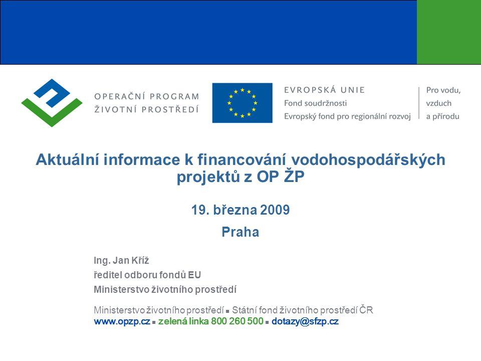 Ministerstvo životního prostředí Státní fond životního prostředí ČR www.opzp.cz zelená linka 800 260 500 dotazy@sfzp.cz Aktuální informace k financování vodohospodářských projektů z OP ŽP 19.