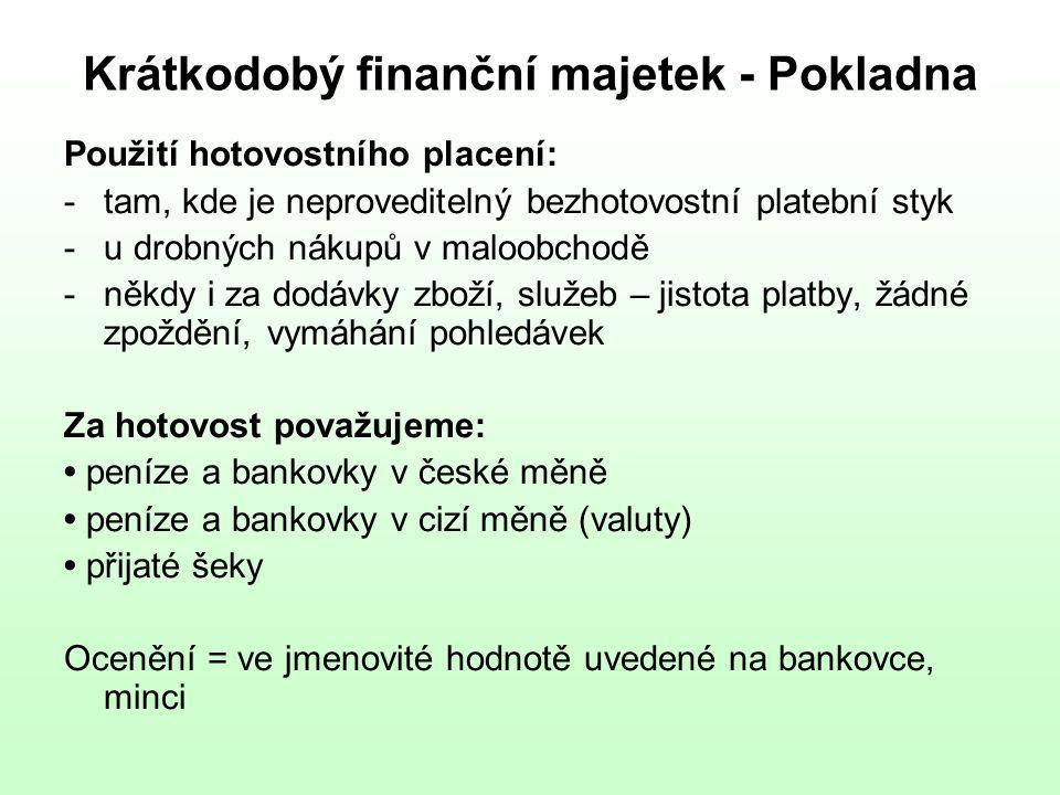 Krátkodobý finanční majetek - Pokladna Použití hotovostního placení: -tam, kde je neproveditelný bezhotovostní platební styk -u drobných nákupů v malo