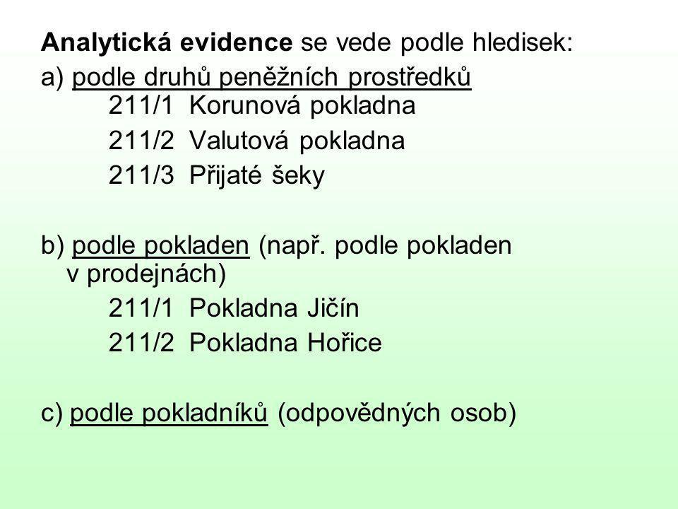 Analytická evidence se vede podle hledisek: a) podle druhů peněžních prostředků 211/1 Korunová pokladna 211/2 Valutová pokladna 211/3 Přijaté šeky b)