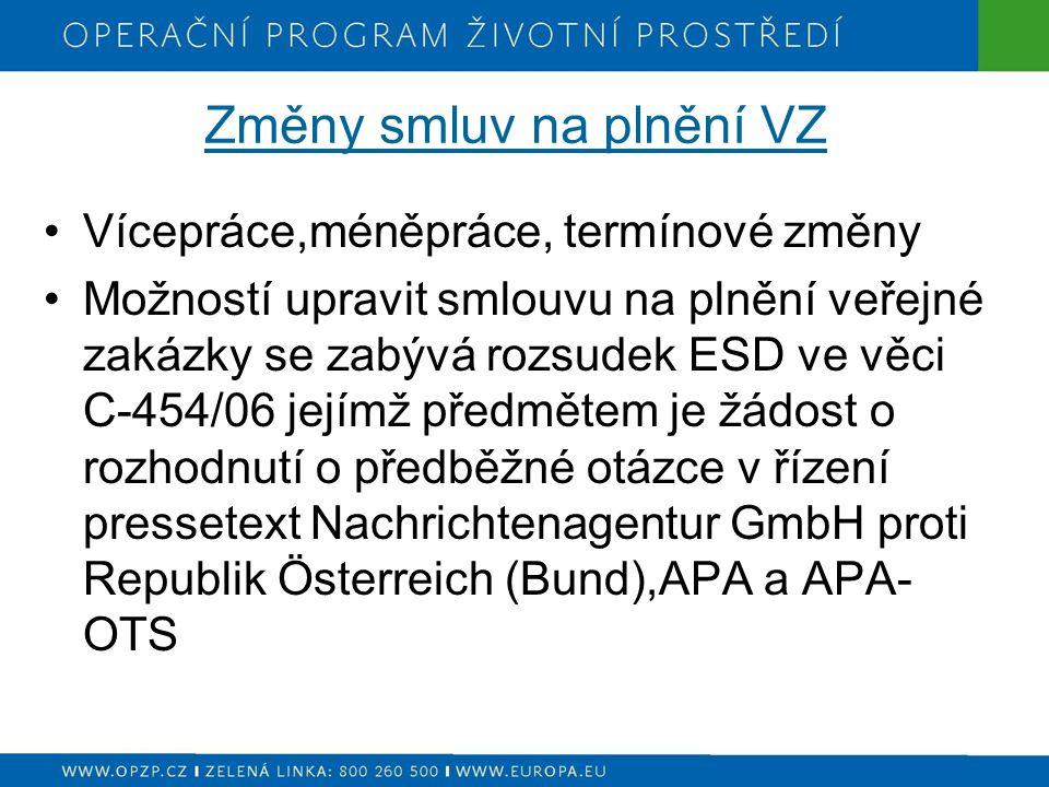 16 Změny smluv na plnění VZ Vícepráce,méněpráce, termínové změny Možností upravit smlouvu na plnění veřejné zakázky se zabývá rozsudek ESD ve věci C-454/06 jejímž předmětem je žádost o rozhodnutí o předběžné otázce v řízení pressetext Nachrichtenagentur GmbH proti Republik Österreich (Bund),APA a APA- OTS