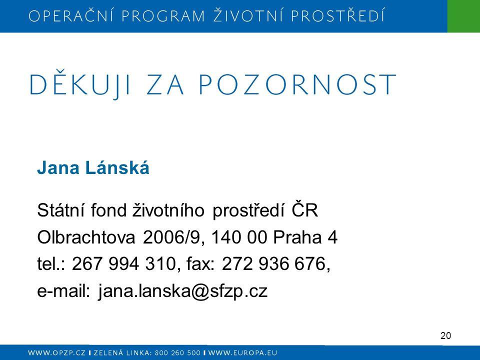 20 Jana Lánská Státní fond životního prostředí ČR Olbrachtova 2006/9, 140 00 Praha 4 tel.: 267 994 310, fax: 272 936 676, e-mail: jana.lanska@sfzp.cz