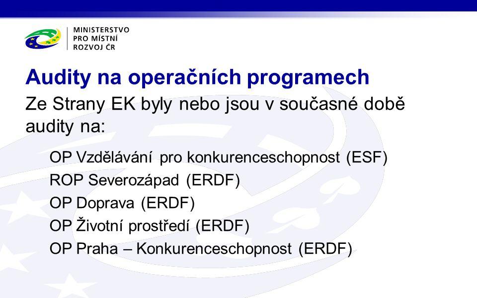 Ze Strany EK byly nebo jsou v současné době audity na: OP Vzdělávání pro konkurenceschopnost (ESF) ROP Severozápad (ERDF) OP Doprava (ERDF) OP Životní prostředí (ERDF) OP Praha – Konkurenceschopnost (ERDF) Audity na operačních programech