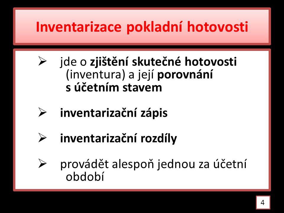 Inventarizační rozdíly  POKLADNÍ SCHODEK (manko) (skutečný stav < účetní stav)  PŘEBYTEK (skutečný stav > účetní stav) 5