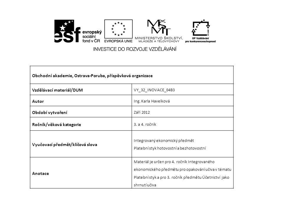 Obchodní akademie, Ostrava-Poruba, příspěvková organizace Vzdělávací materiál/DUM VY_32_INOVACE_04B3 Autor Ing.