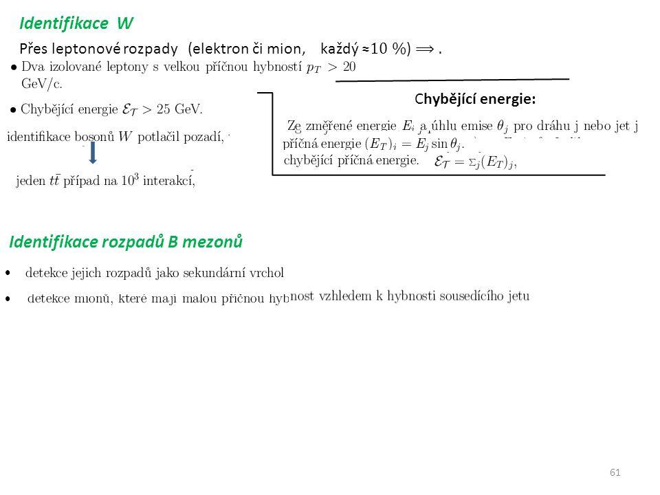 61 Identifikace W Chybějící energie: Identifikace rozpadů B mezonů ⦁ ⦁
