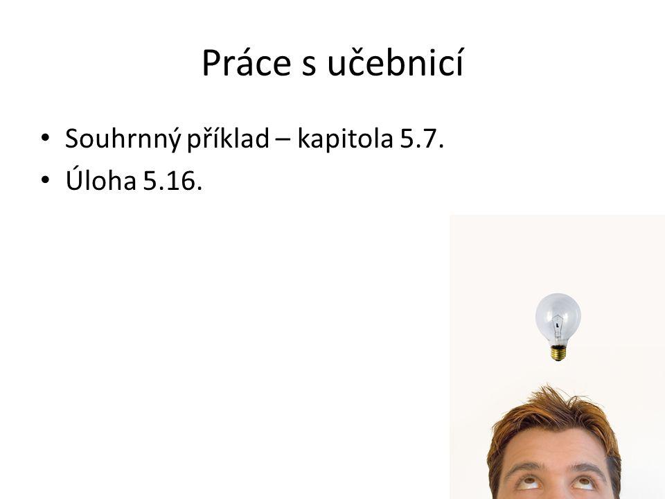 Práce s učebnicí Souhrnný příklad – kapitola 5.7. Úloha 5.16.