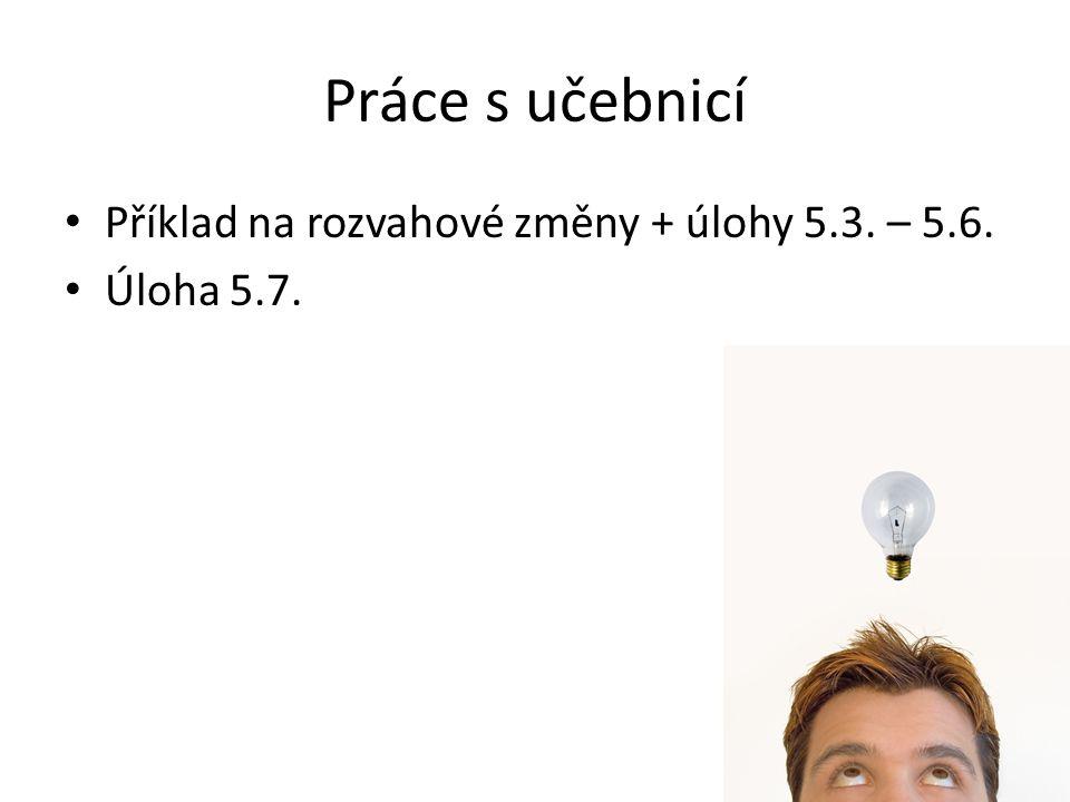 Práce s učebnicí Příklad na rozvahové změny + úlohy 5.3. – 5.6. Úloha 5.7.