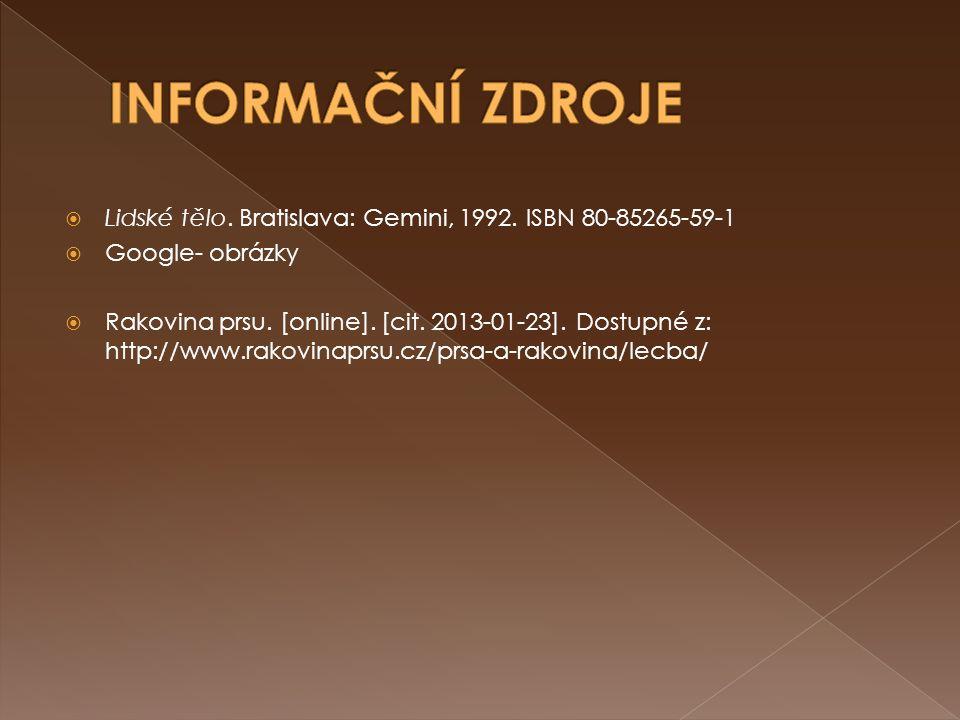  Lidské tělo. Bratislava: Gemini, 1992. ISBN 80-85265-59-1  Google- obrázky  Rakovina prsu. [online]. [cit. 2013-01-23]. Dostupné z: http://www.rak
