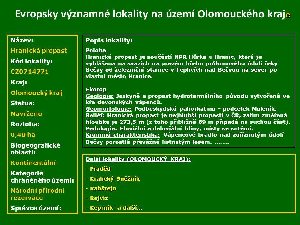 Název: Hranická propast Kód lokality: CZ0714771 Kraj: Olomoucký kraj Status: Navrženo Rozloha: 0,40 ha Biogeografické oblasti: Kontinentální Kategorie
