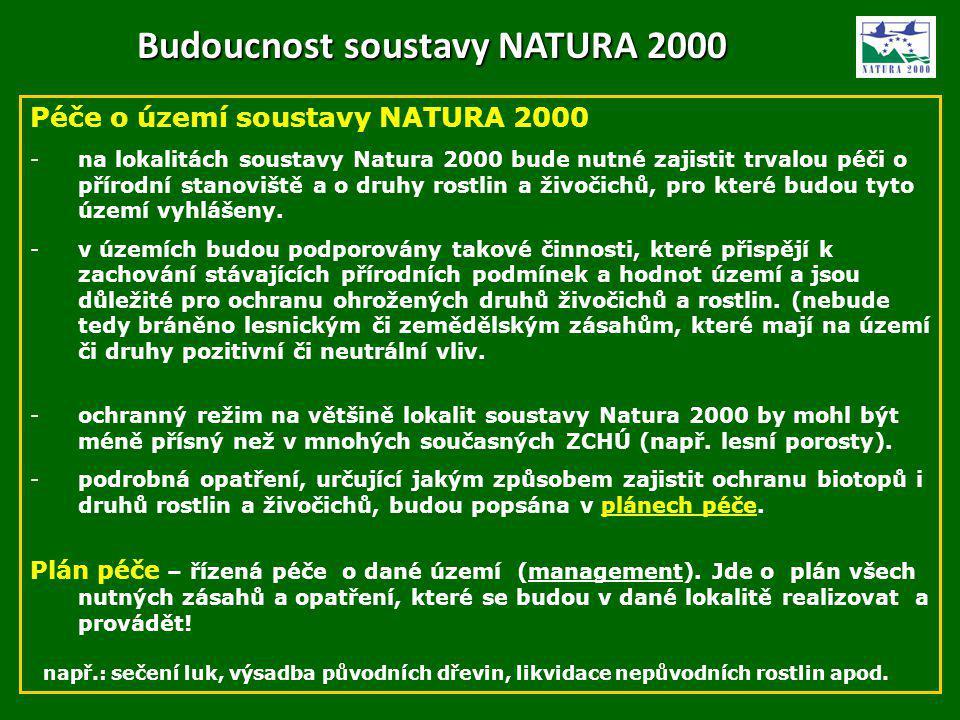 Péče o území soustavy NATURA 2000 -na lokalitách soustavy Natura 2000 bude nutné zajistit trvalou péči o přírodní stanoviště a o druhy rostlin a živoč