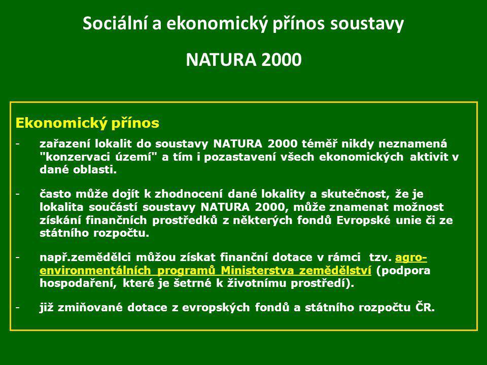 Sociální a ekonomický přínos soustavy NATURA 2000 Ekonomický přínos -zařazení lokalit do soustavy NATURA 2000 téměř nikdy neznamená