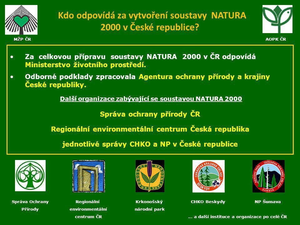 Kdo odpovídá za vytvoření soustavy NATURA 2000 v České republice? Za celkovou přípravu soustavy NATURA 2000 v ČR odpovídá Ministerstvo životního prost