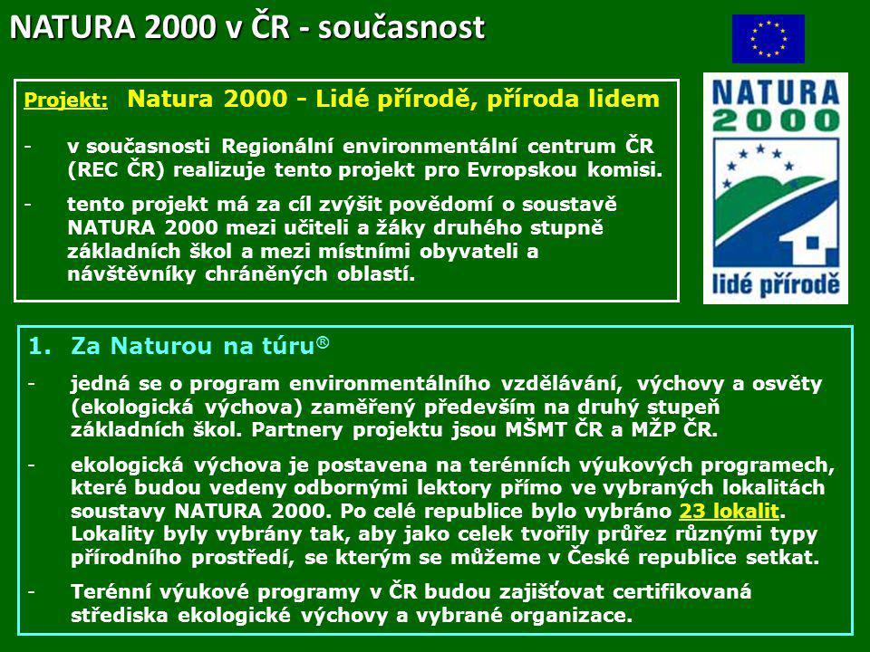 NATURA 2000 v ČR - současnost Projekt: Natura 2000 - Lidé přírodě, příroda lidem -v současnosti Regionální environmentální centrum ČR (REC ČR) realizu