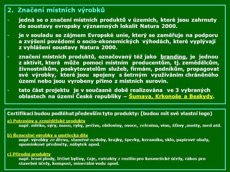 2. Značení místních výrobků -jedná se o značení místních produktů v územích, které jsou zahrnuty do soustavy evropsky významných lokalit Natura 2000.
