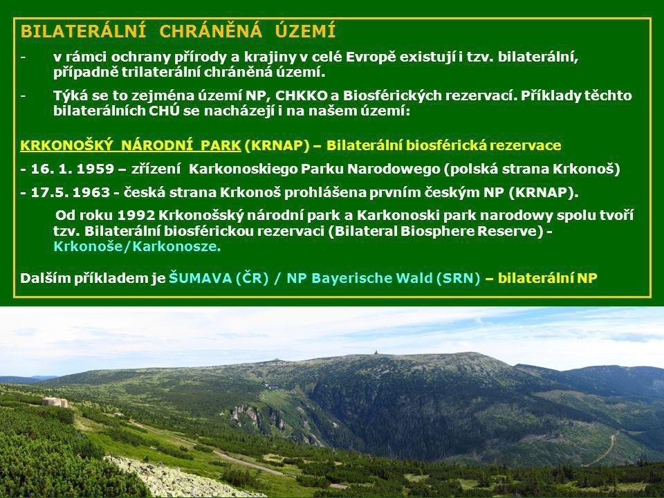 BILATERÁLNÍ CHRÁNĚNÁ ÚZEMÍ -v rámci ochrany přírody a krajiny v celé Evropě existují i tzv. bilaterální, případně trilaterální chráněná území. -Týká s