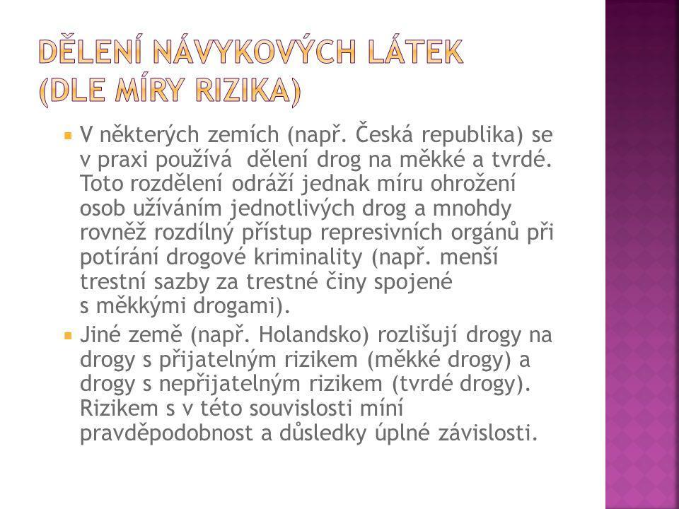  V některých zemích (např. Česká republika) se v praxi používá dělení drog na měkké a tvrdé. Toto rozdělení odráží jednak míru ohrožení osob užíváním