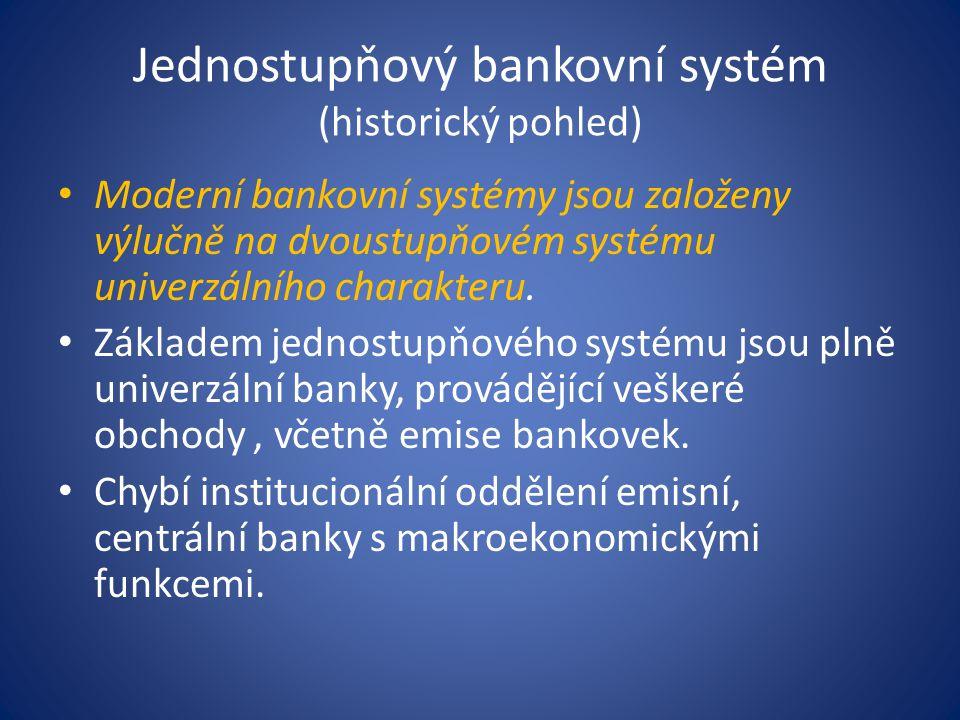 Jednostupňový bankovní systém (historický pohled) Moderní bankovní systémy jsou založeny výlučně na dvoustupňovém systému univerzálního charakteru. Zá