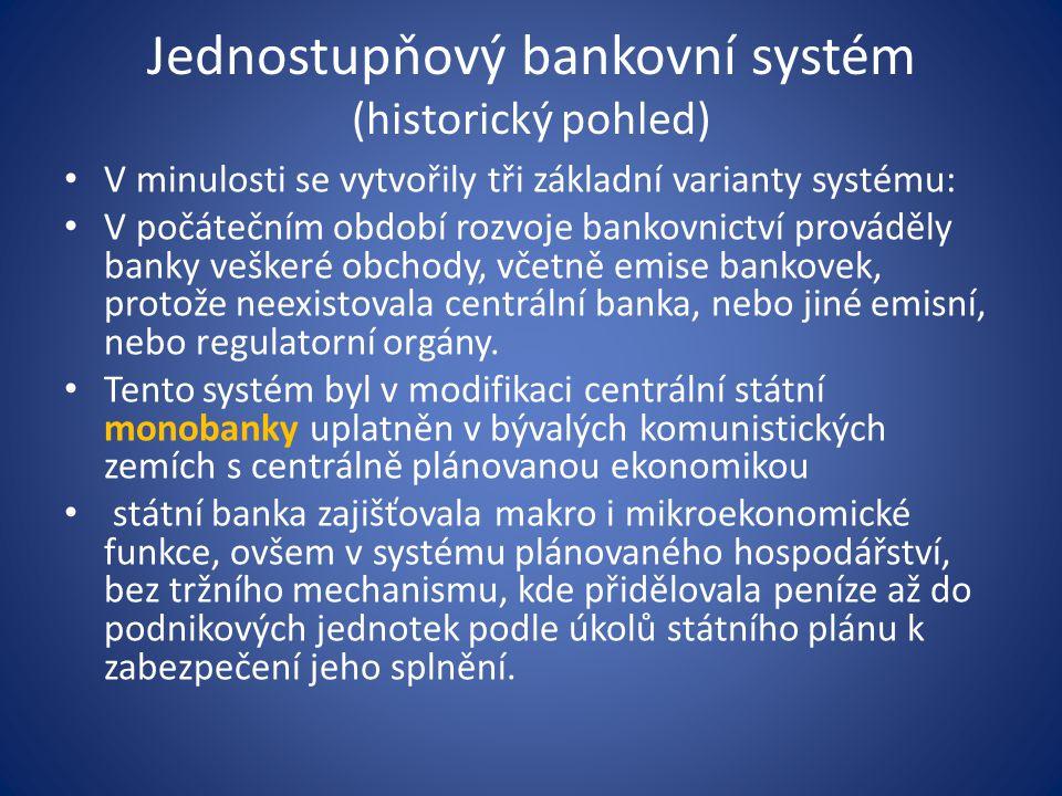 Jednostupňový bankovní systém (historický pohled) V minulosti se vytvořily tři základní varianty systému: V počátečním období rozvoje bankovnictví pro