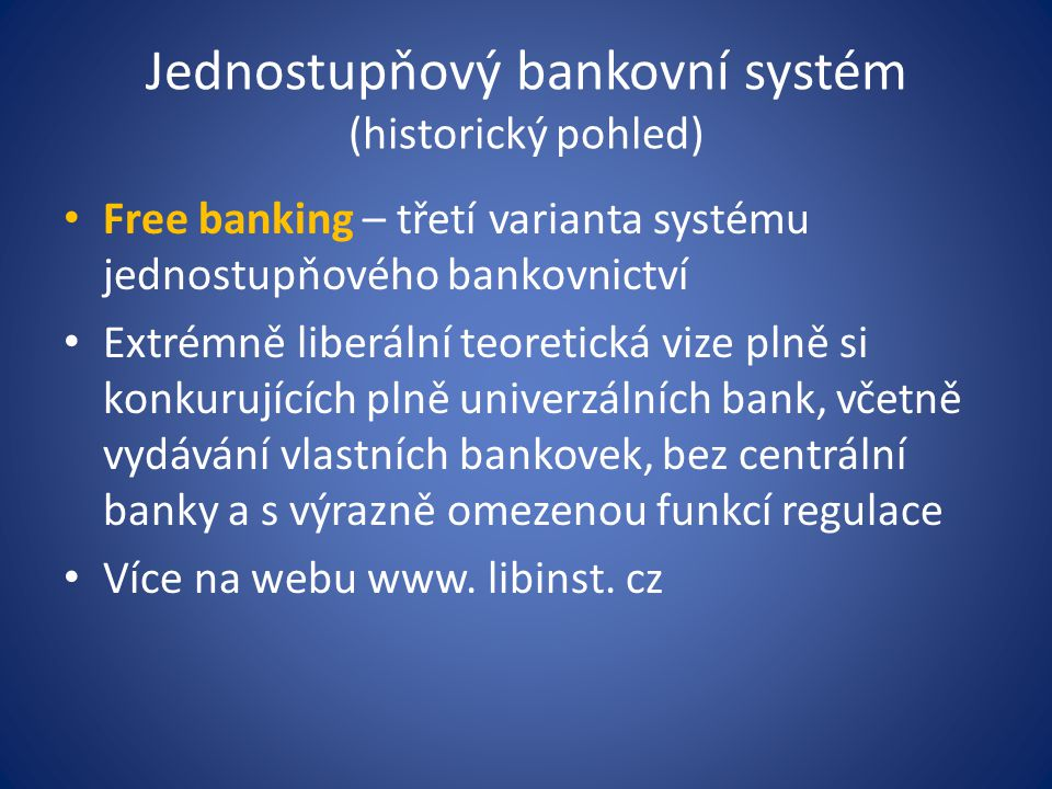 Jednostupňový bankovní systém (historický pohled) Free banking – třetí varianta systému jednostupňového bankovnictví Extrémně liberální teoretická viz