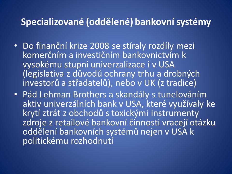 Specializované (oddělené) bankovní systémy Do finanční krize 2008 se stíraly rozdíly mezi komerčním a investičním bankovnictvím k vysokému stupni univ