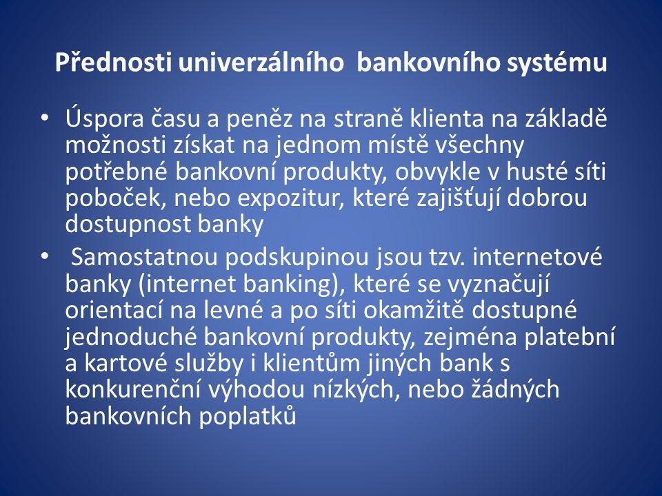 Přednosti univerzálního bankovního systému Úspora času a peněz na straně klienta na základě možnosti získat na jednom místě všechny potřebné bankovní