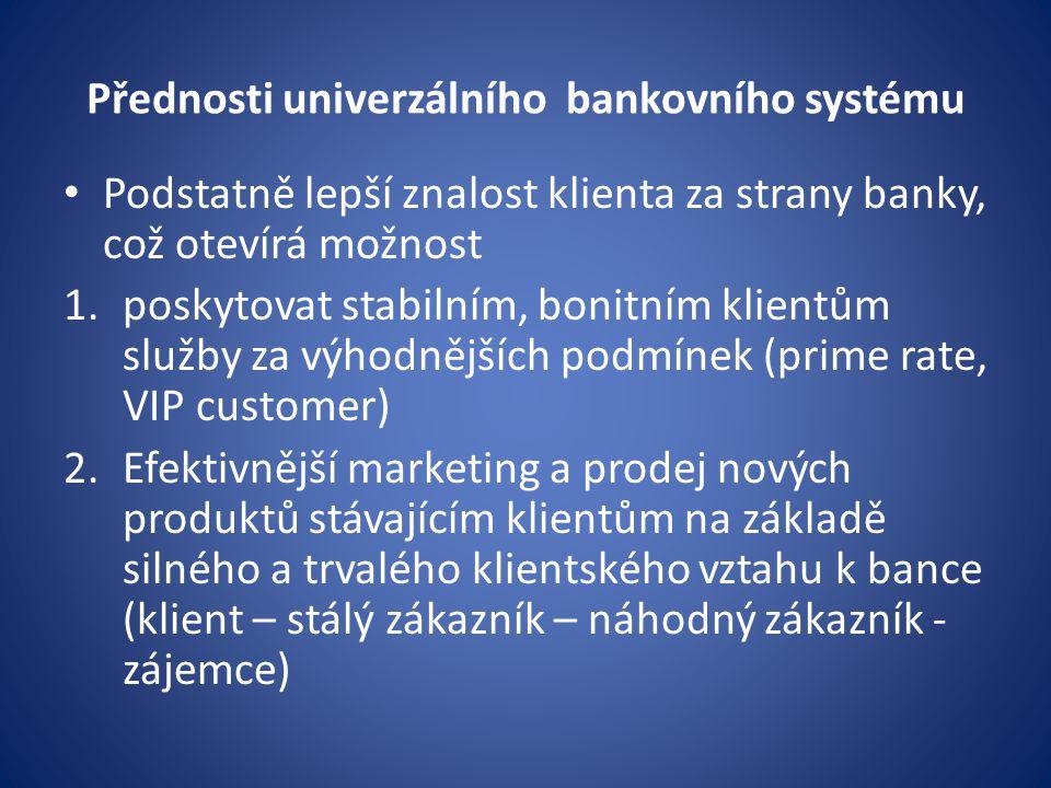 Přednosti univerzálního bankovního systému Podstatně lepší znalost klienta za strany banky, což otevírá možnost 1.poskytovat stabilním, bonitním klien