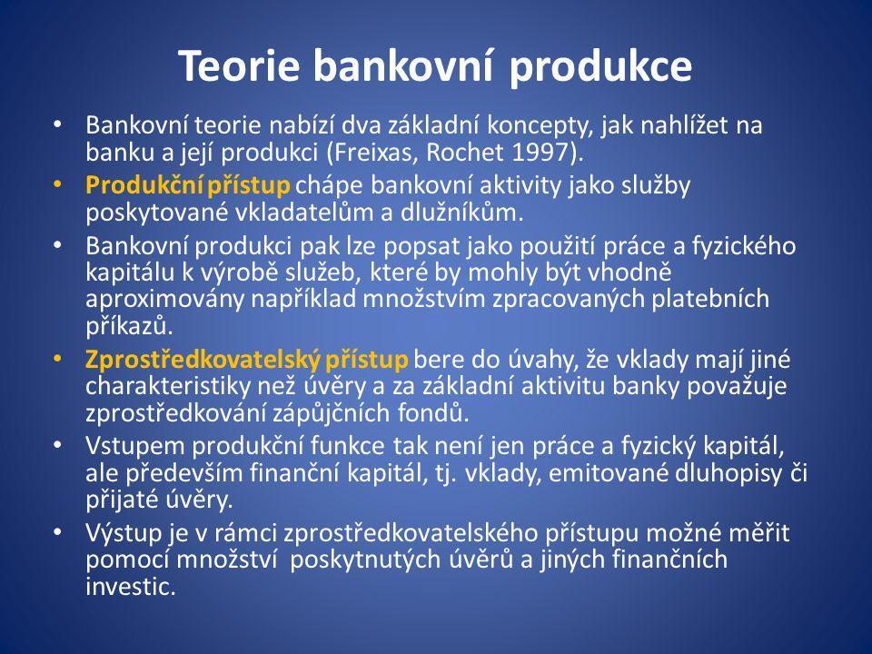 Teorie bankovní produkce Bankovní teorie nabízí dva základní koncepty, jak nahlížet na banku a její produkci (Freixas, Rochet 1997). Produkční přístup