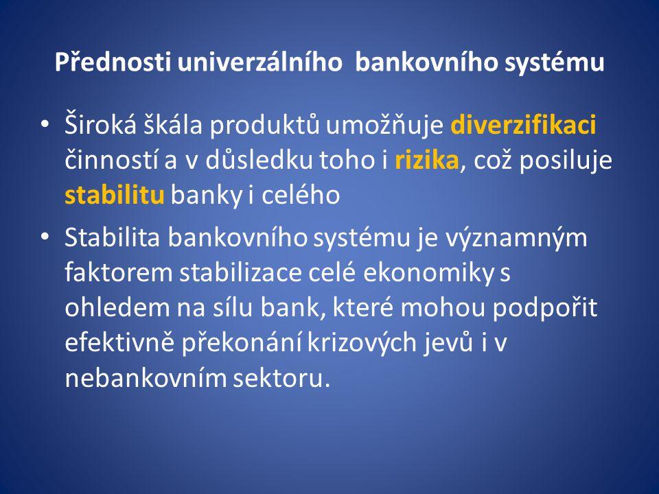 Přednosti univerzálního bankovního systému Široká škála produktů umožňuje diverzifikaci činností a v důsledku toho i rizika, což posiluje stabilitu ba