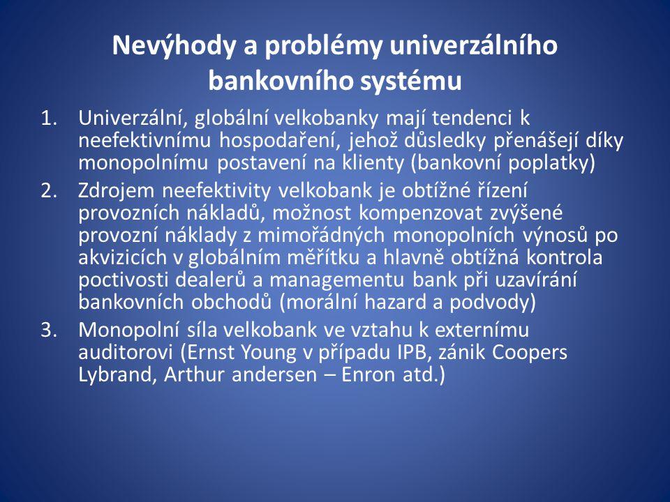 Nevýhody a problémy univerzálního bankovního systému 1.Univerzální, globální velkobanky mají tendenci k neefektivnímu hospodaření, jehož důsledky přen
