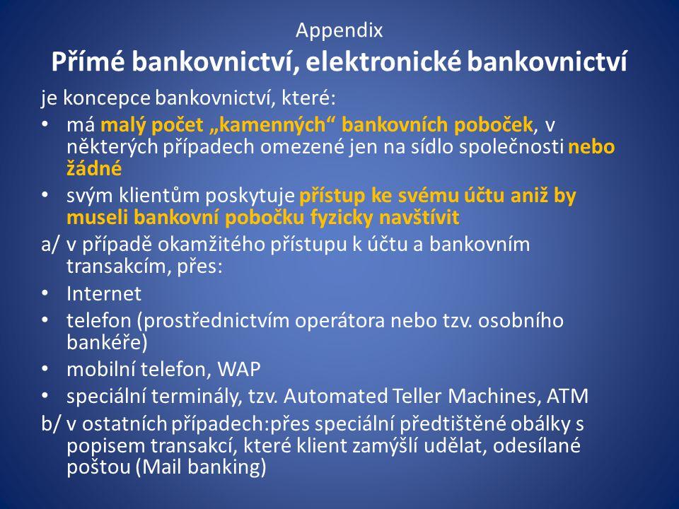 """Appendix Přímé bankovnictví, elektronické bankovnictví je koncepce bankovnictví, které: má malý počet """"kamenných"""" bankovních poboček, v některých příp"""