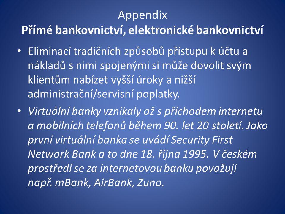 Appendix Přímé bankovnictví, elektronické bankovnictví Eliminací tradičních způsobů přístupu k účtu a nákladů s nimi spojenými si může dovolit svým kl