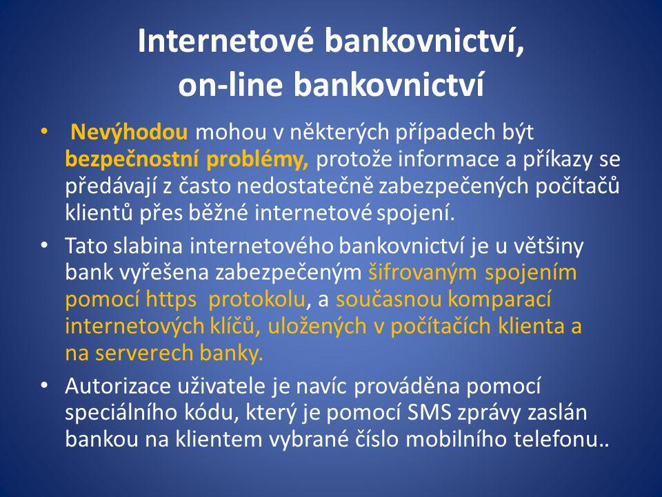 Internetové bankovnictví, on-line bankovnictví Nevýhodou mohou v některých případech být bezpečnostní problémy, protože informace a příkazy se předáva