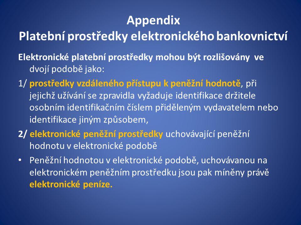 Appendix Platební prostředky elektronického bankovnictví Elektronické platební prostředky mohou být rozlišovány ve dvojí podobě jako: 1/ prostředky vz