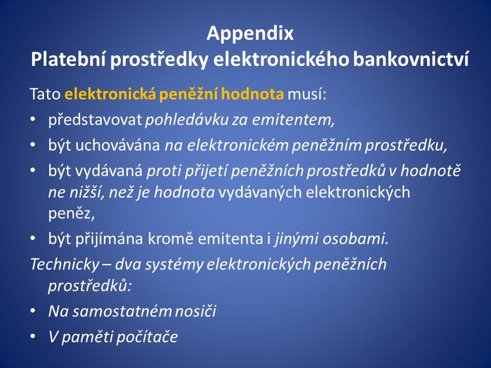 Appendix Platební prostředky elektronického bankovnictví Tato elektronická peněžní hodnota musí: představovat pohledávku za emitentem, být uchovávána