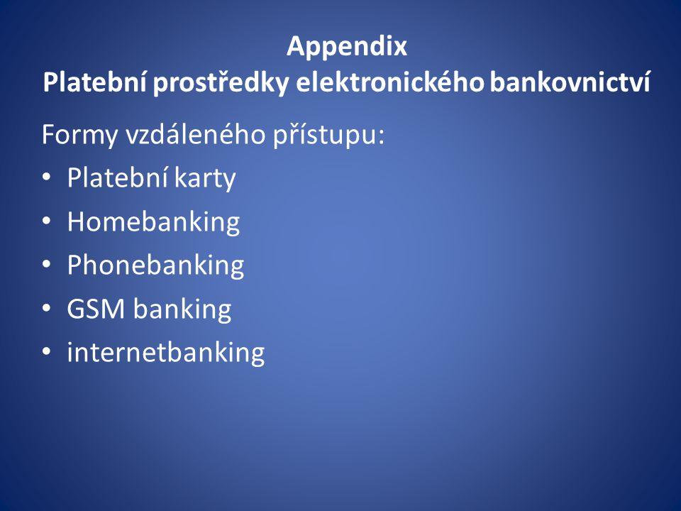 Appendix Platební prostředky elektronického bankovnictví Formy vzdáleného přístupu: Platební karty Homebanking Phonebanking GSM banking internetbankin