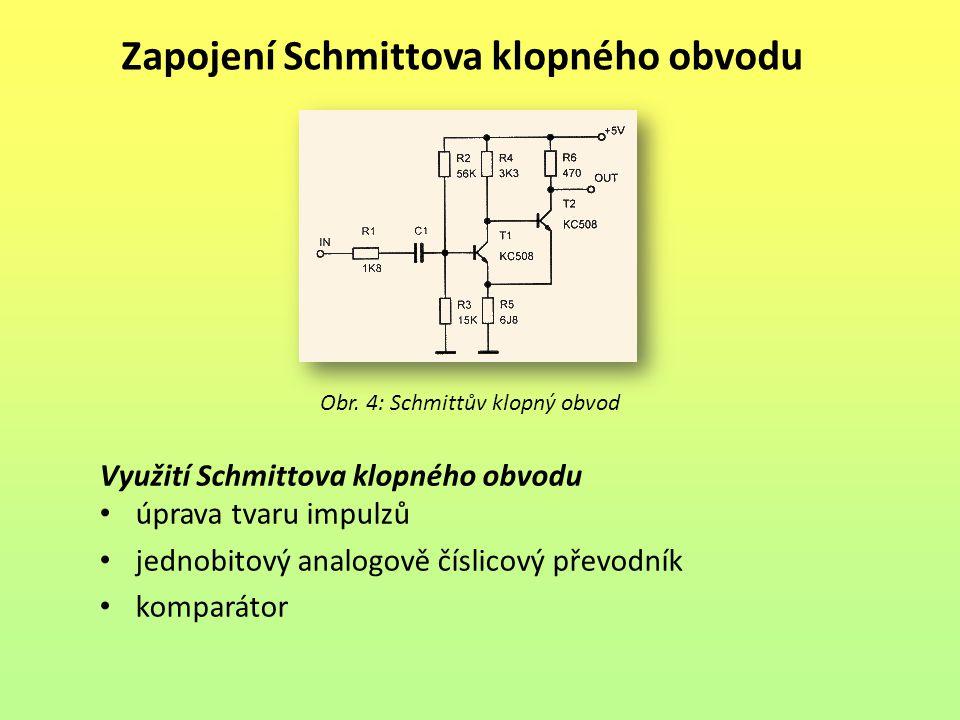 Zapojení Schmittova klopného obvodu Obr. 4: Schmittův klopný obvod Využití Schmittova klopného obvodu úprava tvaru impulzů jednobitový analogově čísli