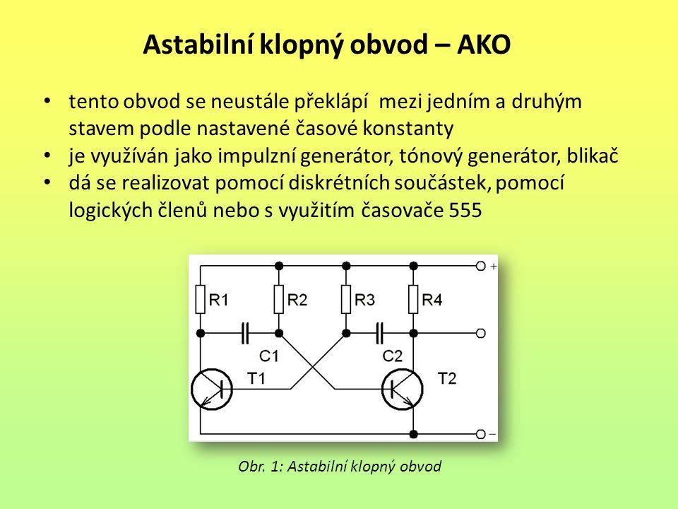 Astabilní klopný obvod – AKO tento obvod se neustále překlápí mezi jedním a druhým stavem podle nastavené časové konstanty je využíván jako impulzní g