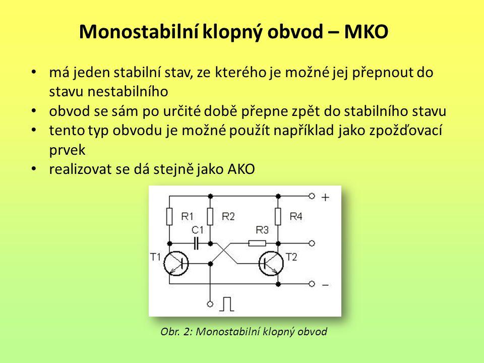 Monostabilní klopný obvod – MKO má jeden stabilní stav, ze kterého je možné jej přepnout do stavu nestabilního obvod se sám po určité době přepne zpět