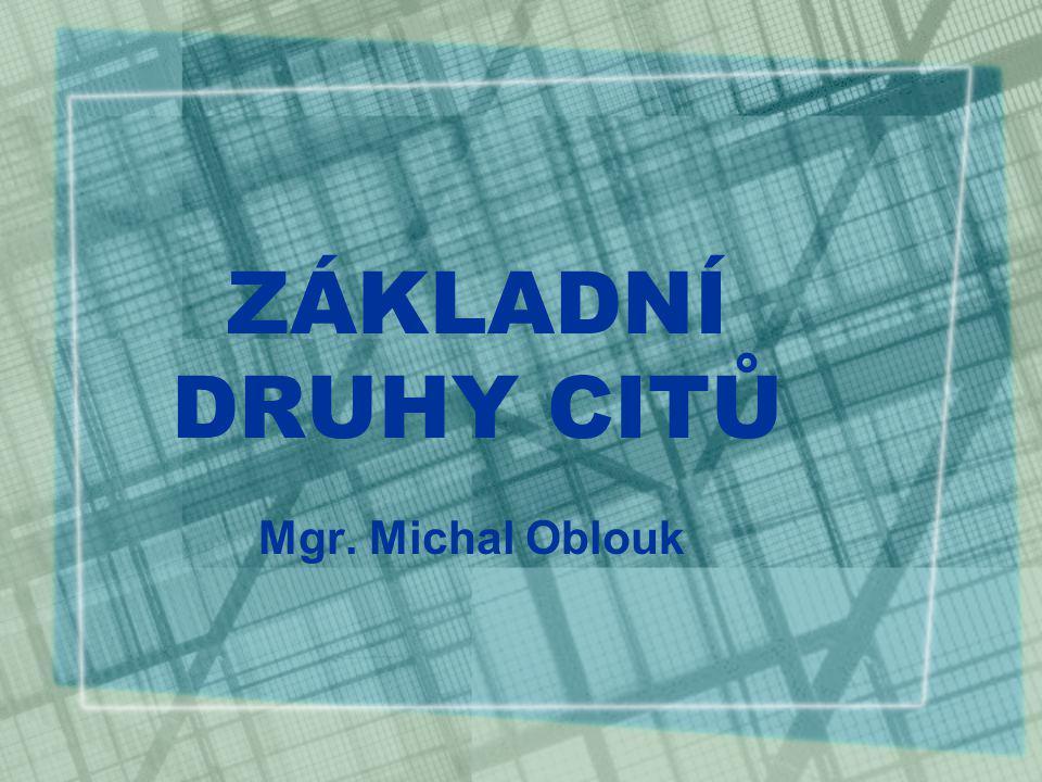 ZÁKLADNÍ DRUHY CITŮ Mgr. Michal Oblouk
