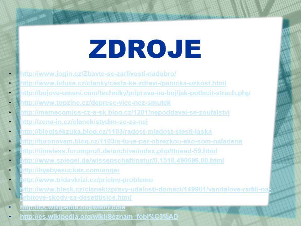 ZDROJE http://www.jogin.cz/Zbavte-se-zarlivosti-nadobro/ http://www.liduse.cz/clanky/cesta-ke-zdravi-/panicka-uzkost.html http://bojova-umeni.com/tech